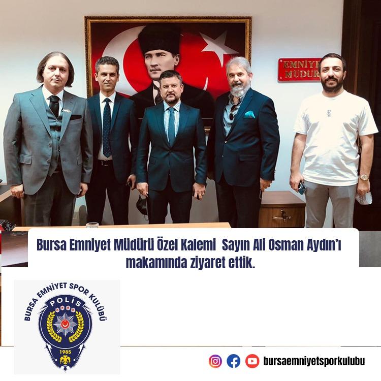 Bursa Emniyet Müdürü Özel Kalemi Sayın Ali Osman Aydın'ı makamında ziyaret ettik.